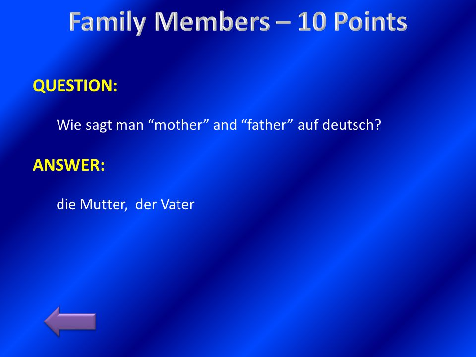 QUESTION: Wie sagt man mother and father auf deutsch? ANSWER: die Mutter, der Vater