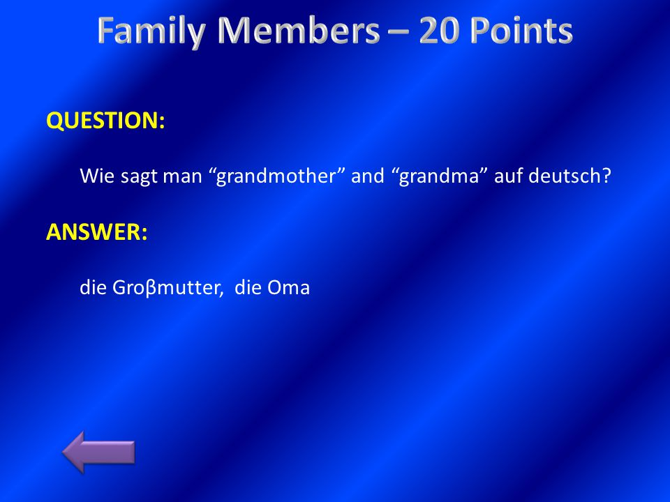 QUESTION: Wie sagt man grandmother and grandma auf deutsch? ANSWER: die Groβmutter, die Oma
