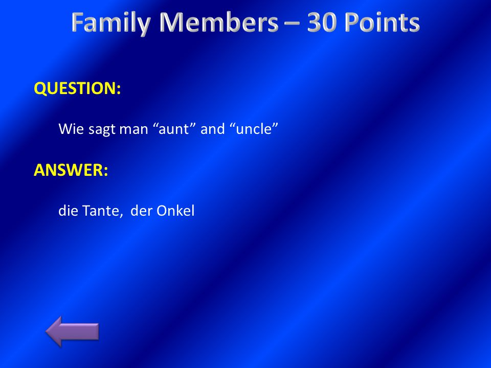 QUESTION: Wie sagt man aunt and uncle ANSWER: die Tante, der Onkel