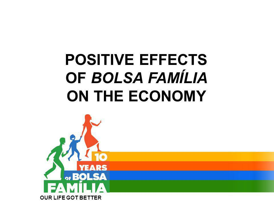 POSITIVE EFFECTS OF BOLSA FAMÍLIA ON THE ECONOMY OUR LIFE GOT BETTER