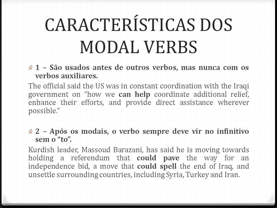 CARACTERÍSTICAS DOS MODAL VERBS 0 1 – São usados antes de outros verbos, mas nunca com os verbos auxiliares. The official said the US was in constant