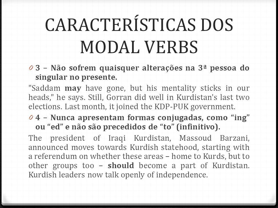 CARACTERÍSTICAS DOS MODAL VERBS 0 3 – Não sofrem quaisquer alterações na 3ª pessoa do singular no presente.