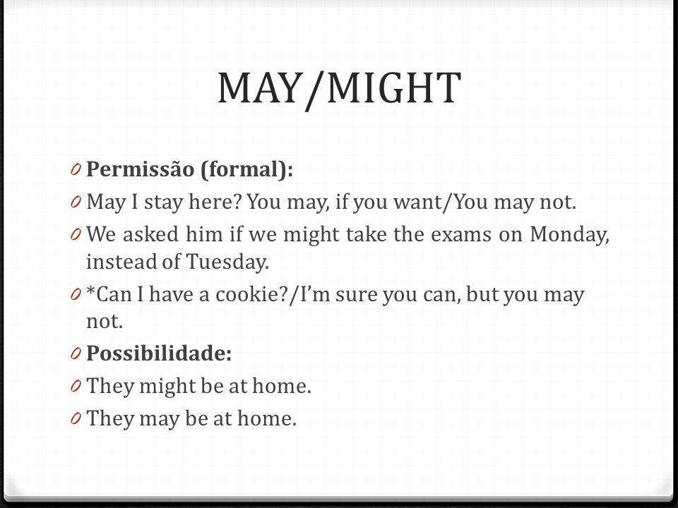 MAY/MIGHT 0 Permissão (formal): 0 May I stay here.