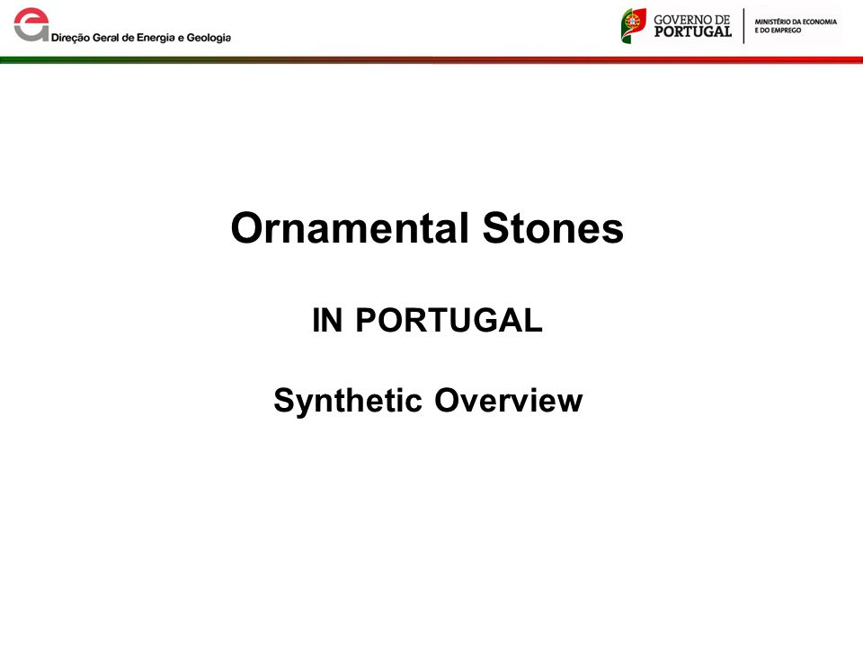 Ornamental Stones Main Production Centers - Granite - Limestone - Marble - Slate Portugal occupies the 9 th production position in the world