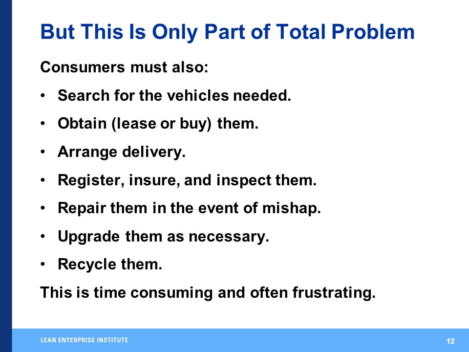 12 But This Is Only Part of Total Problem Consumers must also: Search for the vehicles needed.