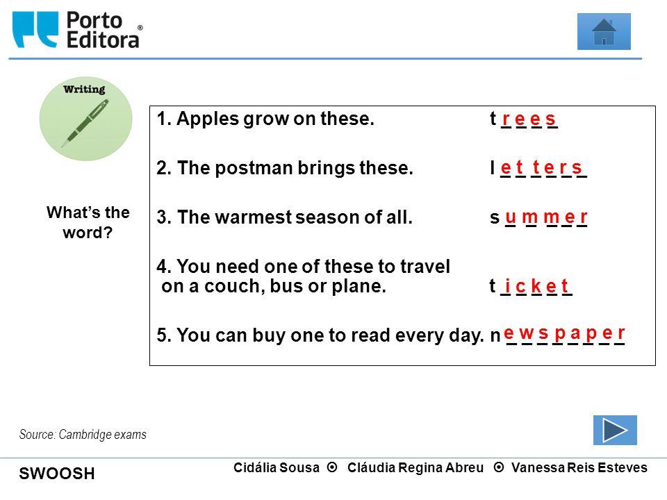 SWOOSH Cidália Sousa  Cláudia Regina Abreu  Vanessa Reis Esteves Source: Cambridge exams What's the word? r e e s 1. Apples grow on these.t _ _ _ _