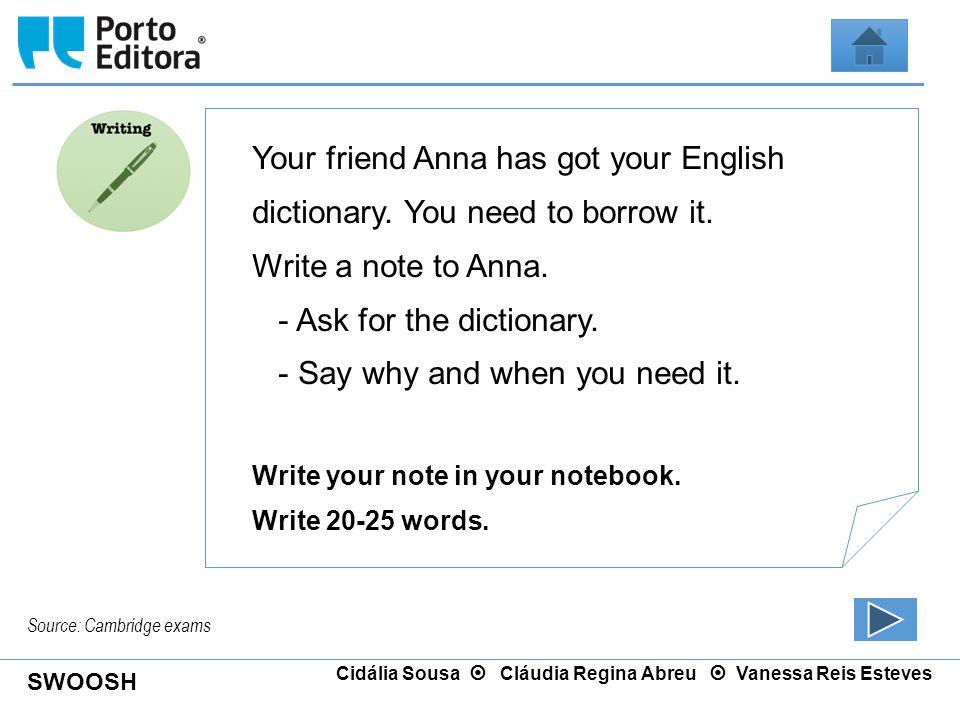 SWOOSH Cidália Sousa  Cláudia Regina Abreu  Vanessa Reis Esteves Source: Cambridge exams Your friend Anna has got your English dictionary. You need