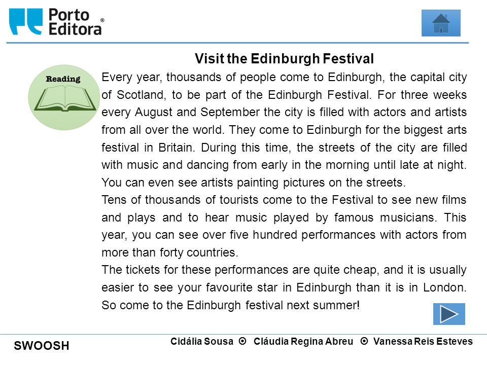 SWOOSH Cidália Sousa  Cláudia Regina Abreu  Vanessa Reis Esteves Visit the Edinburgh Festival Every year, thousands of people come to Edinburgh, the