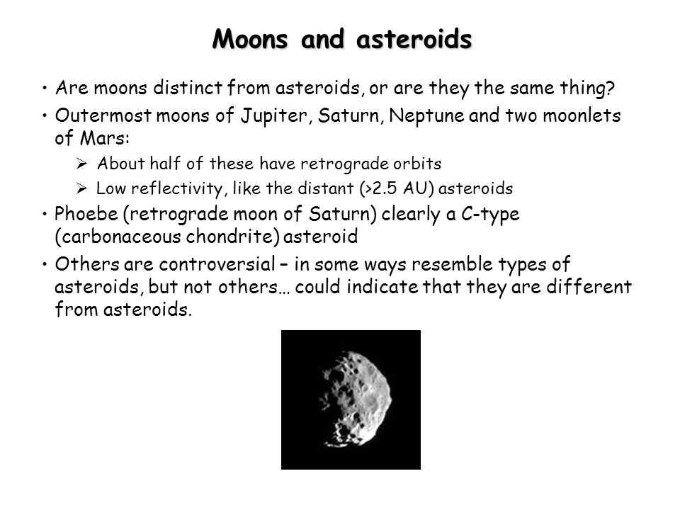 Moons and asteroids Are moons distinct from asteroids, or are they the same thing.
