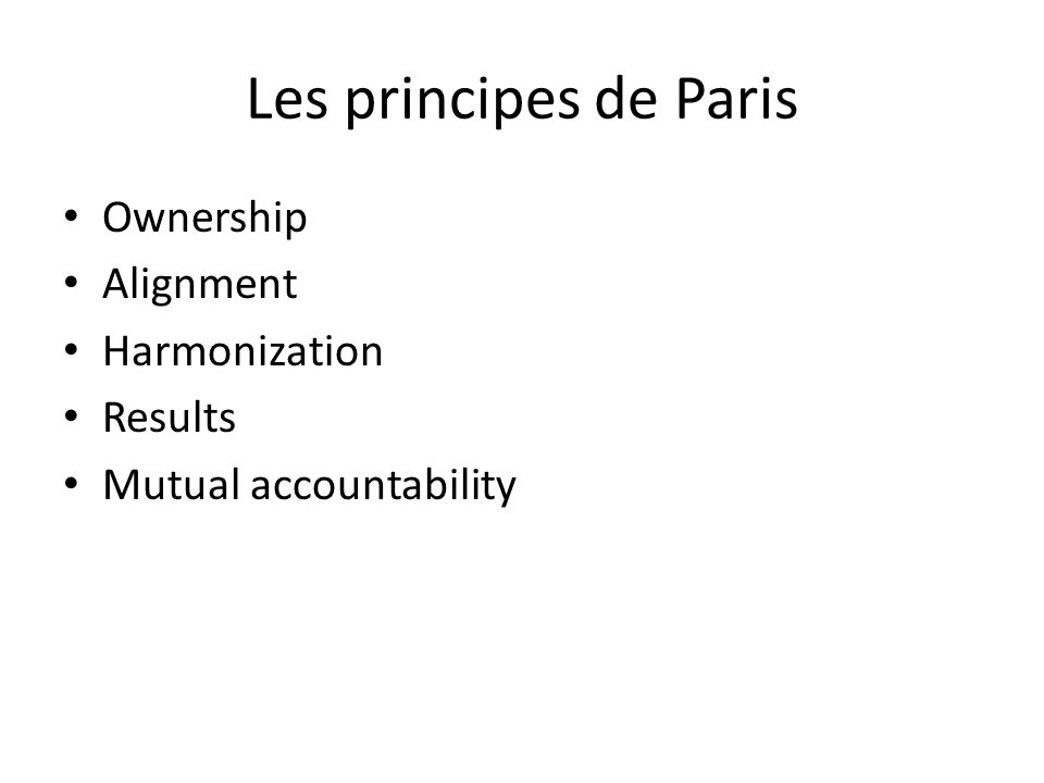 Les principes de Paris Ownership Alignment Harmonization Results Mutual accountability