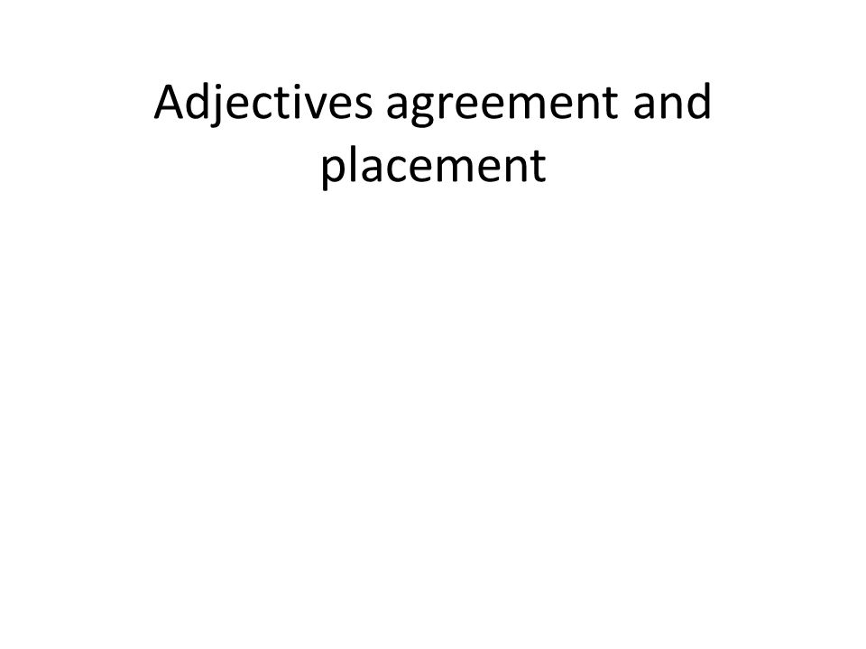 Adjectives agreement and placement
