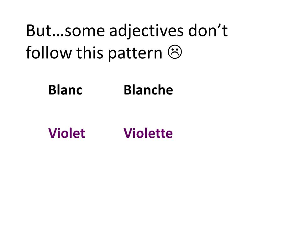 But…some adjectives don't follow this pattern  BlancBlanche VioletViolette