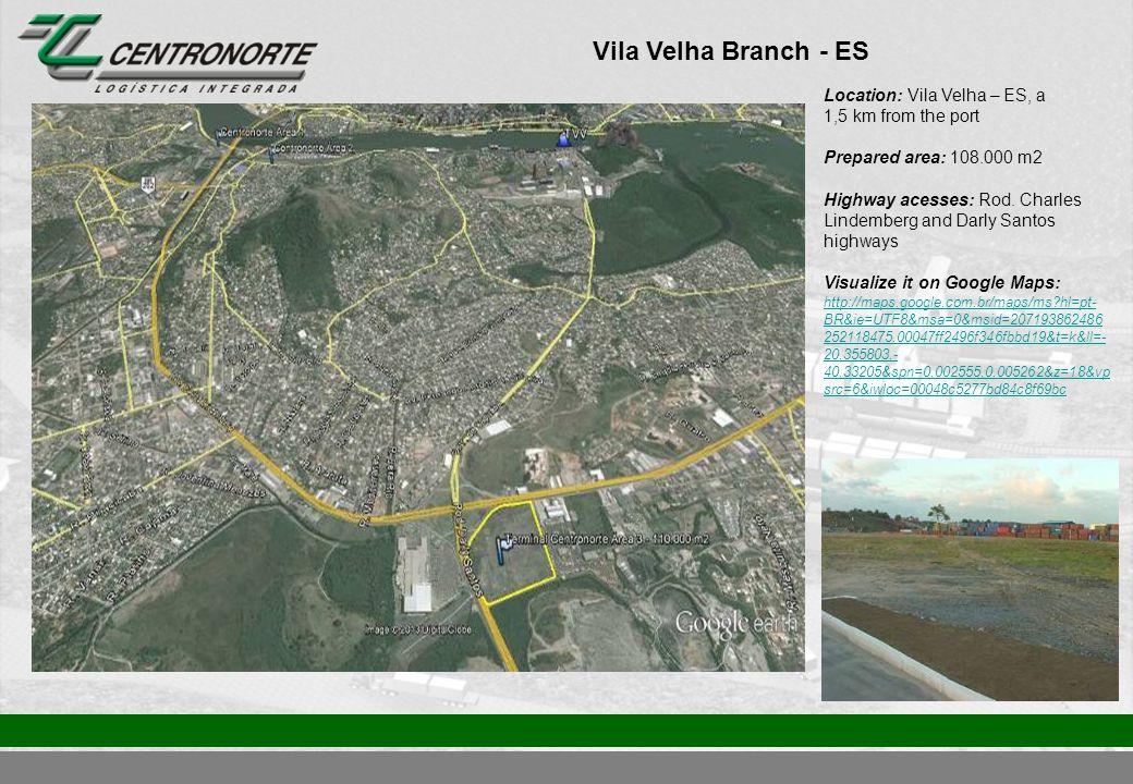 Vila Velha Branch - ES Location: Vila Velha – ES, a 1,5 km from the port Prepared area: 108.000 m2 Highway acesses: Rod.