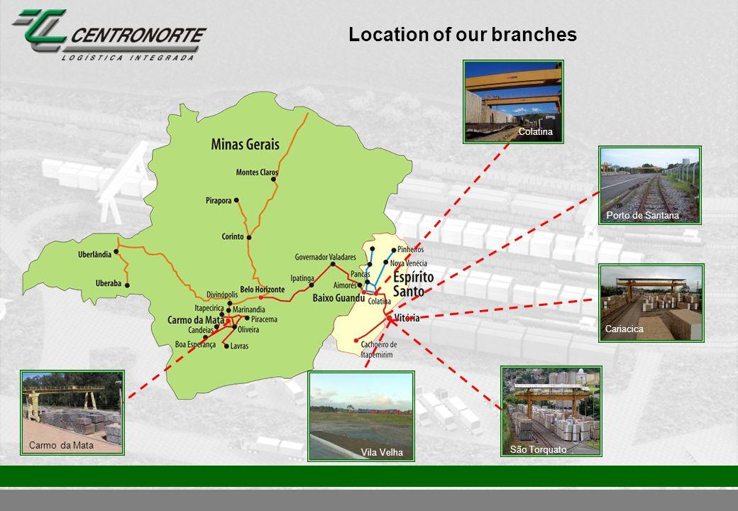 Location of our branches Cariacica Porto de Santana Colatina São Torquato Vila Velha Carmo da Mata