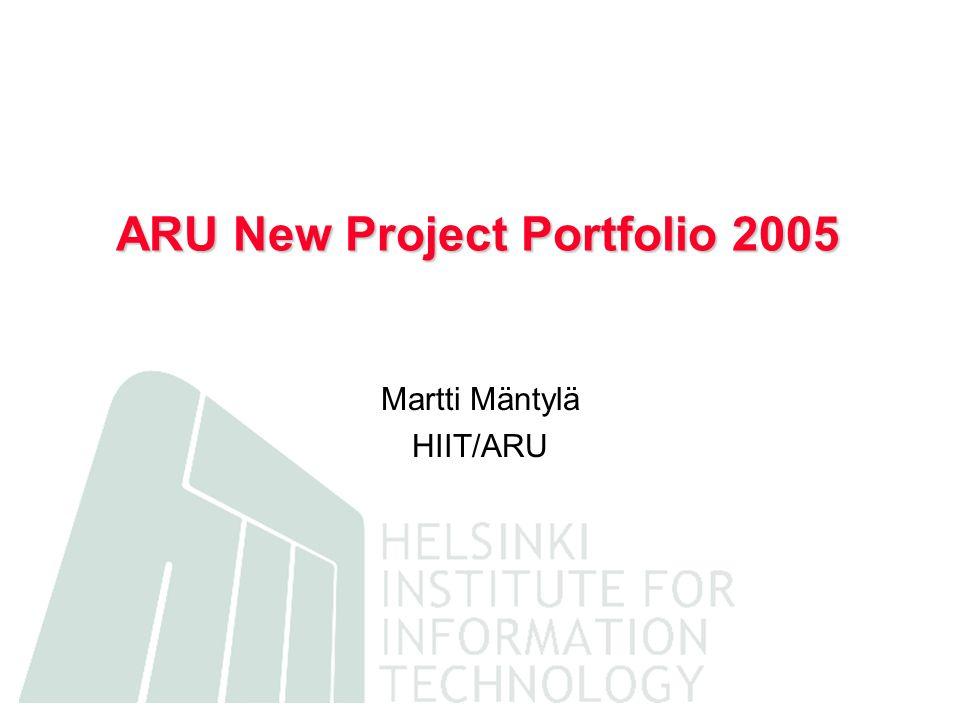 ARU New Project Portfolio 2005 Martti Mäntylä HIIT/ARU
