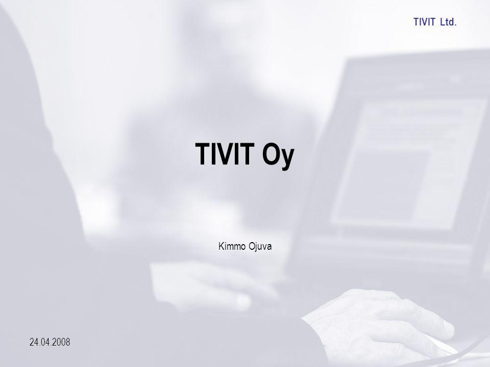 TIVIT Ltd. 24.04.2008 TIVIT Oy Kimmo Ojuva