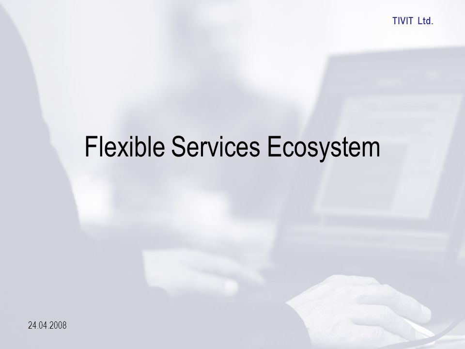 TIVIT Ltd. 24.04.2008 Flexible Services Ecosystem
