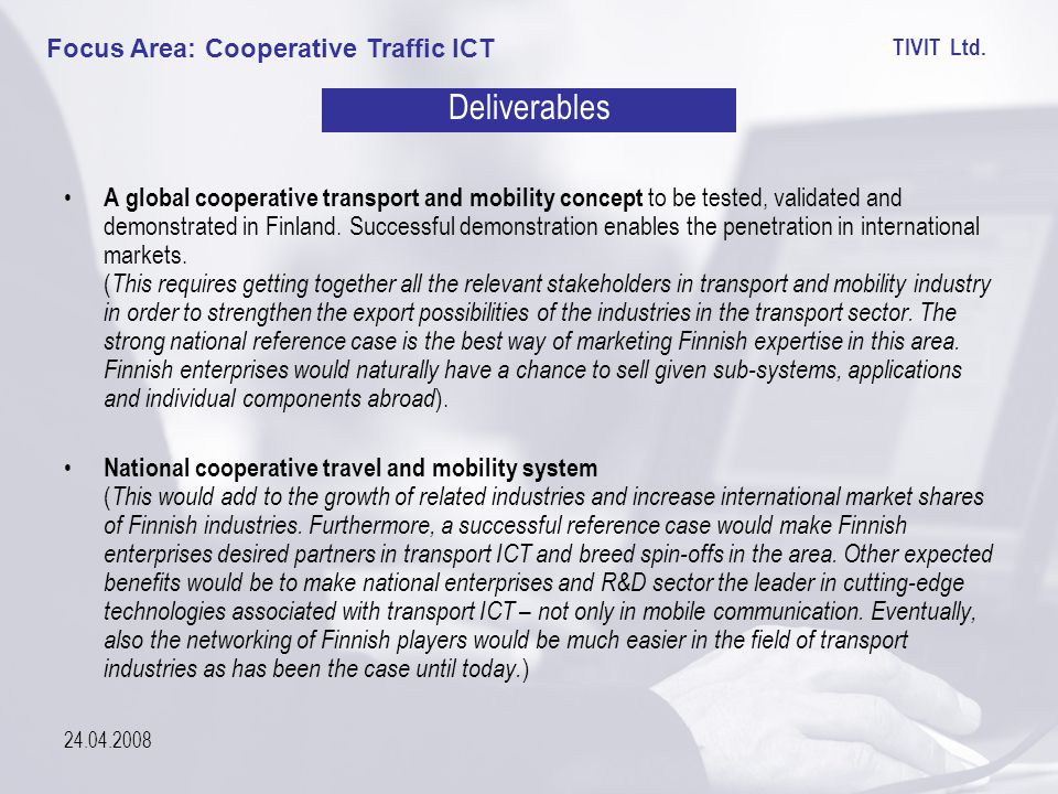 TIVIT Ltd. 24.04.2008 A global cooperative transport and mobility concept to be tested, validated and demonstrated in Finland. Successful demonstratio