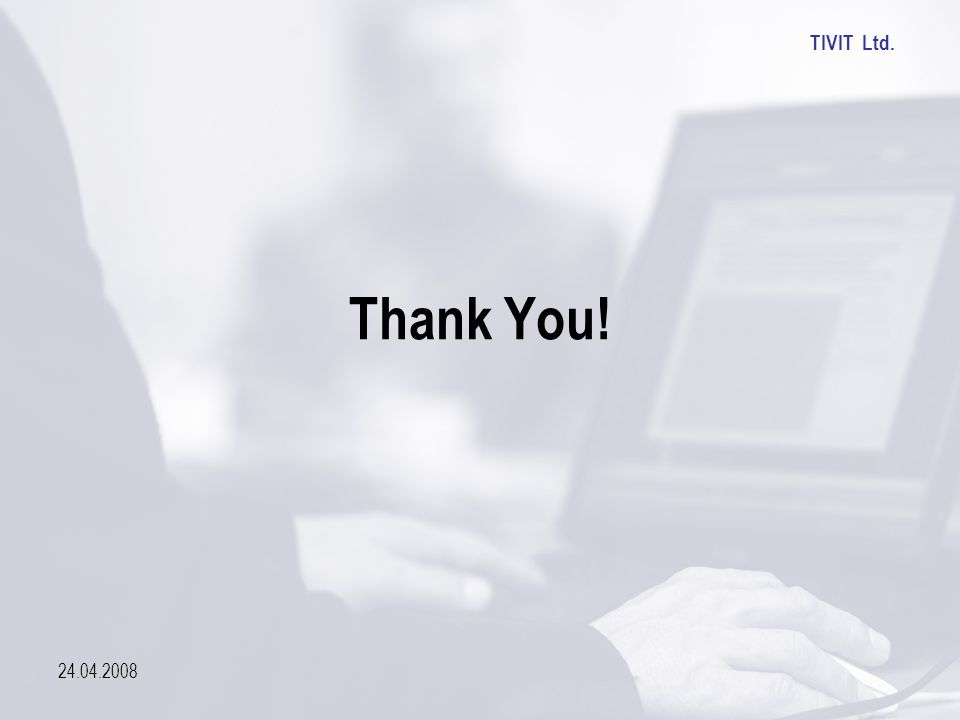 TIVIT Ltd. 24.04.2008 Thank You!