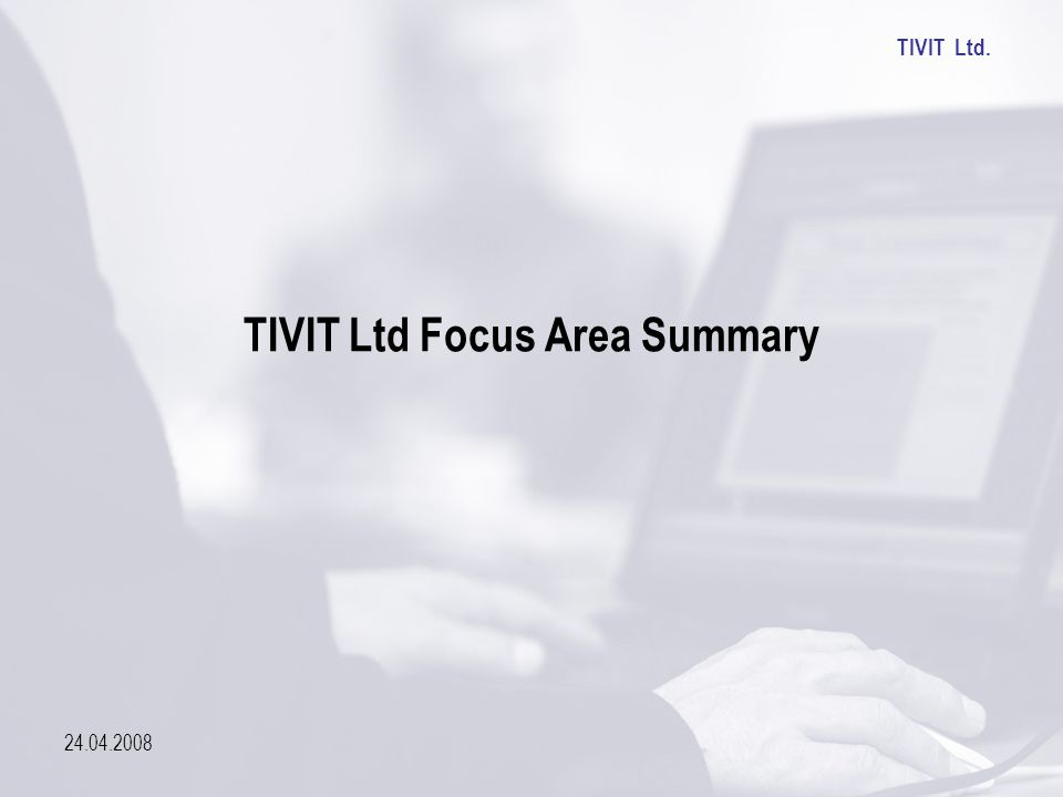 TIVIT Ltd. 24.04.2008 TIVIT Ltd Focus Area Summary