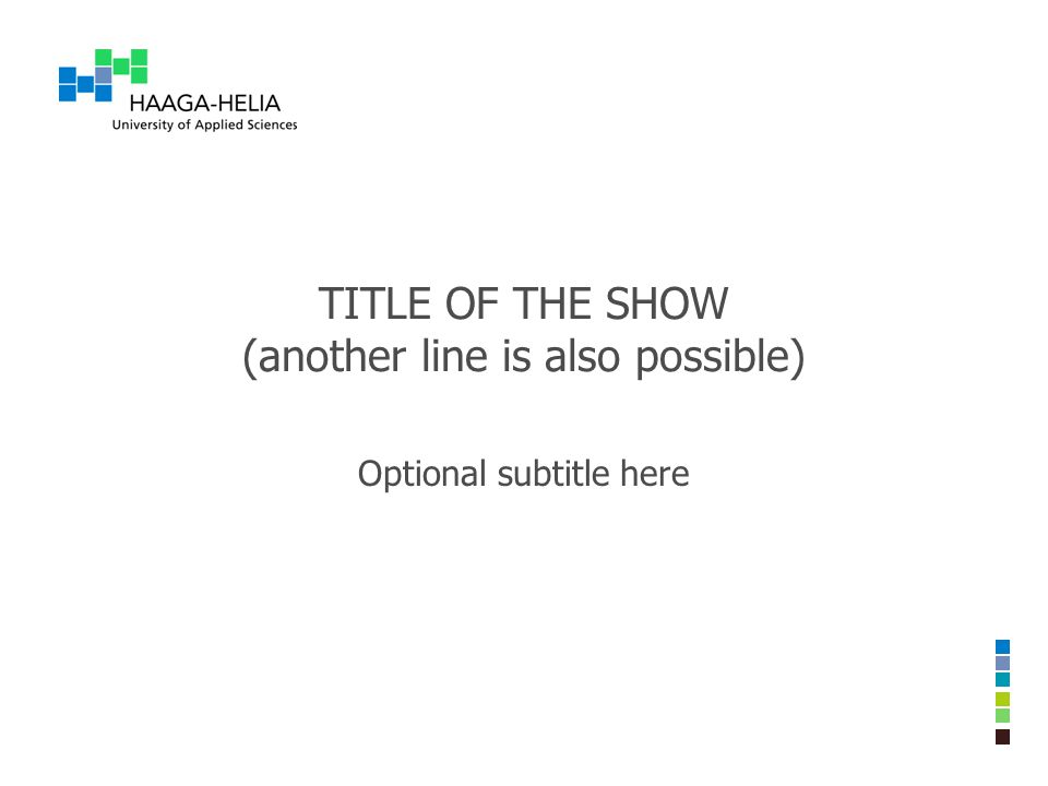 TITLE OF THE SHOW (another line is also possible) Optional subtitle here