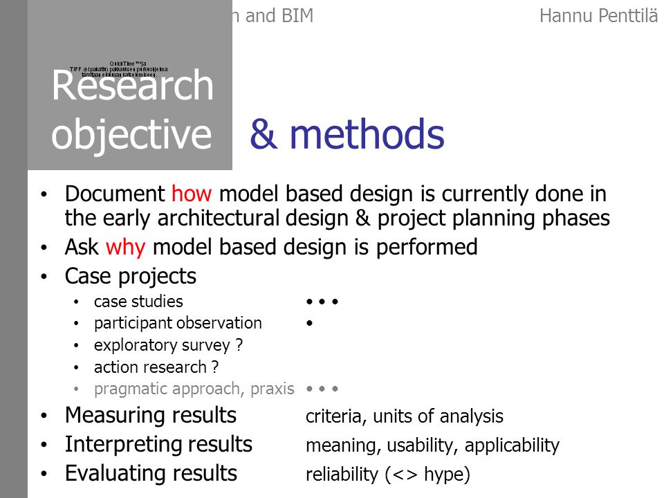 Early architectural design and BIMHannu Penttilä Research objective & methods Document how model based design is currently done in the early architectural design & project planning phases Ask why model based design is performed Case projects case studies participant observation exploratory survey .