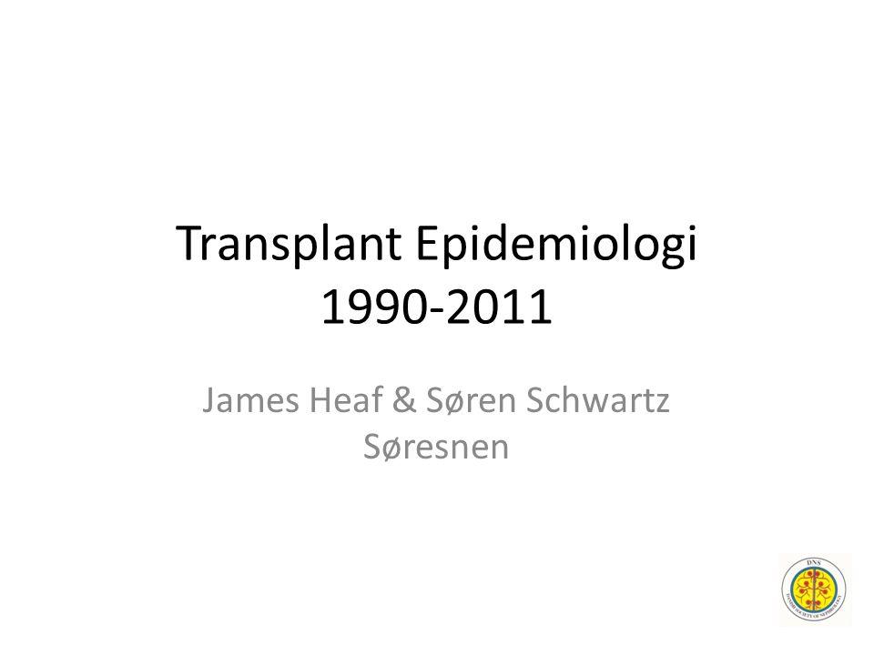 Transplant Epidemiologi 1990-2011 James Heaf & Søren Schwartz Søresnen