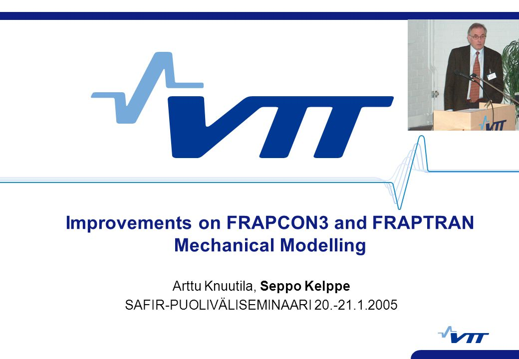Improvements on FRAPCON3 and FRAPTRAN Mechanical Modelling Arttu Knuutila, Seppo Kelppe SAFIR-PUOLIVÄLISEMINAARI 20.-21.1.2005