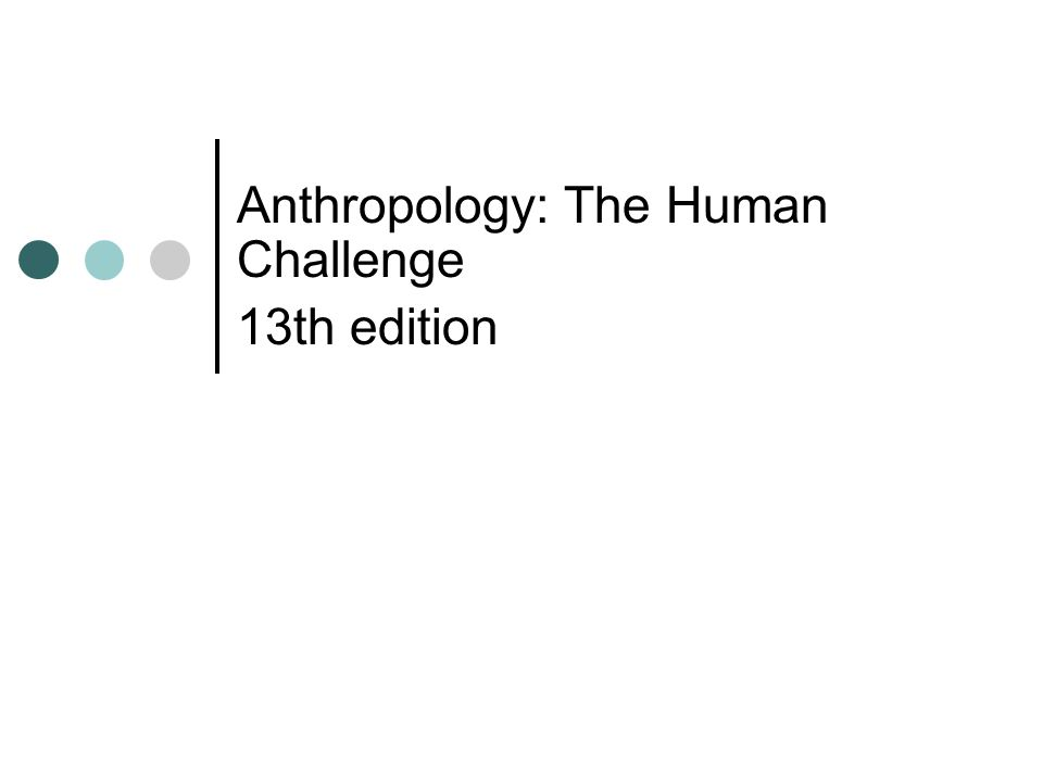 Anthropology: The Human Challenge 13th edition
