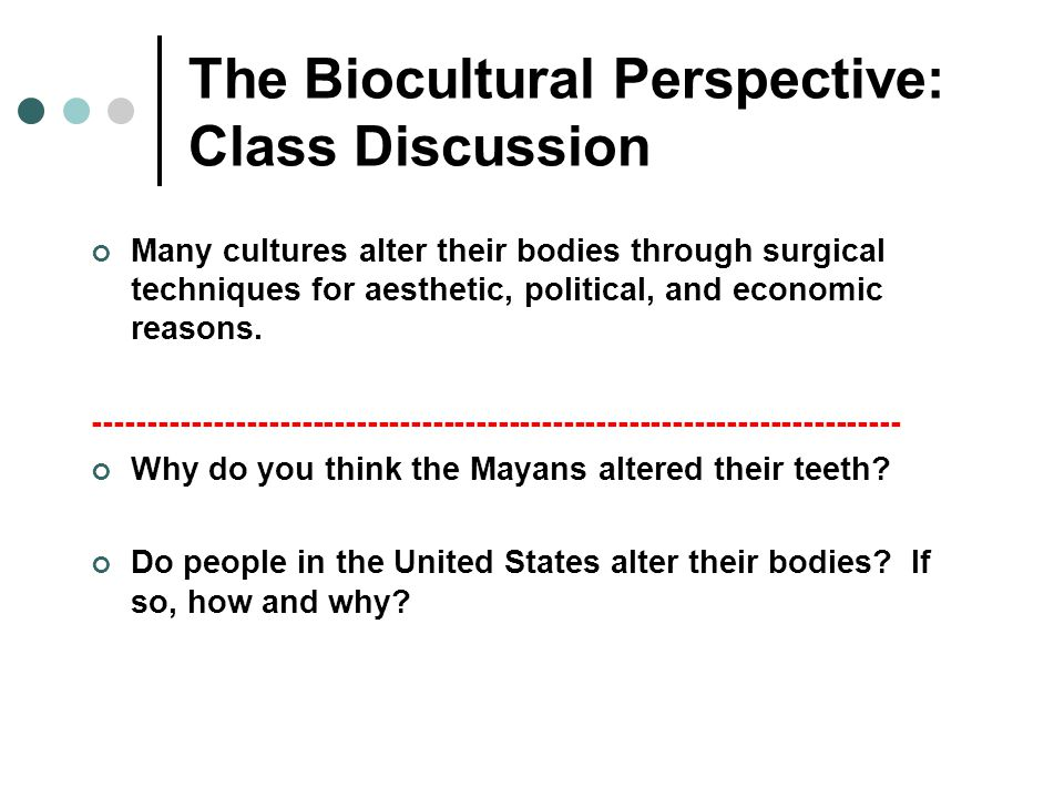 The Biocultural Perspective: Class Discussion Many cultures alter their bodies through surgical techniques for aesthetic, political, and economic reas