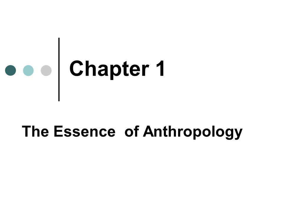 Chapter 1 The Essence of Anthropology