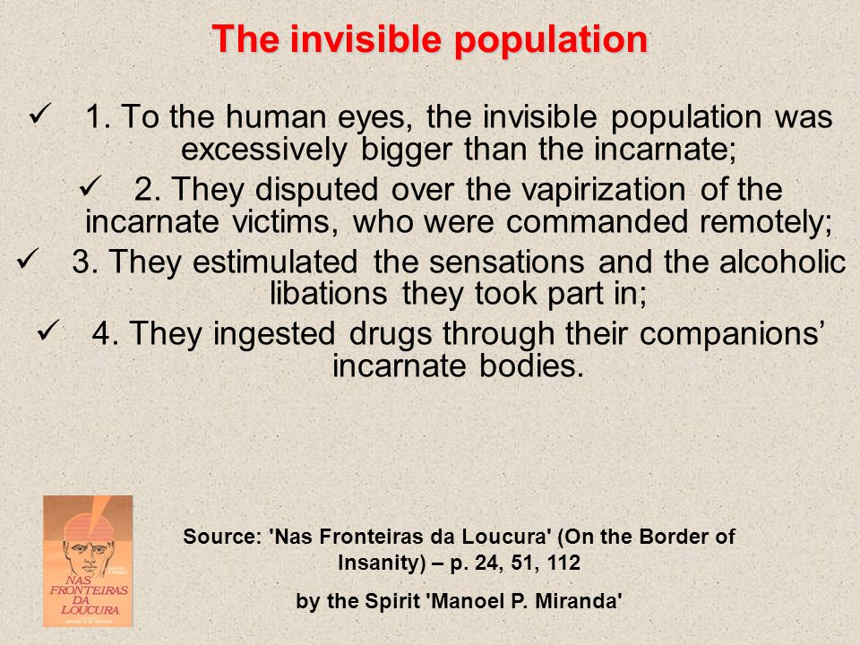 1. To the human eyes, the invisible population was excessively bigger than the incarnate; 2.