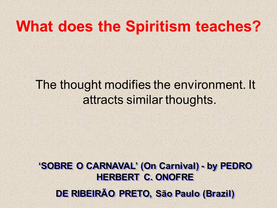 What does the Spiritism teaches. The thought modifies the environment.