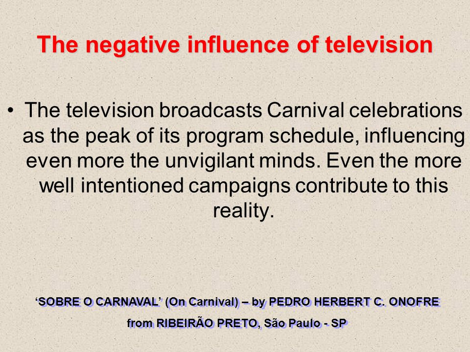 The television broadcasts Carnival celebrations as the peak of its program schedule, influencing even more the unvigilant minds.