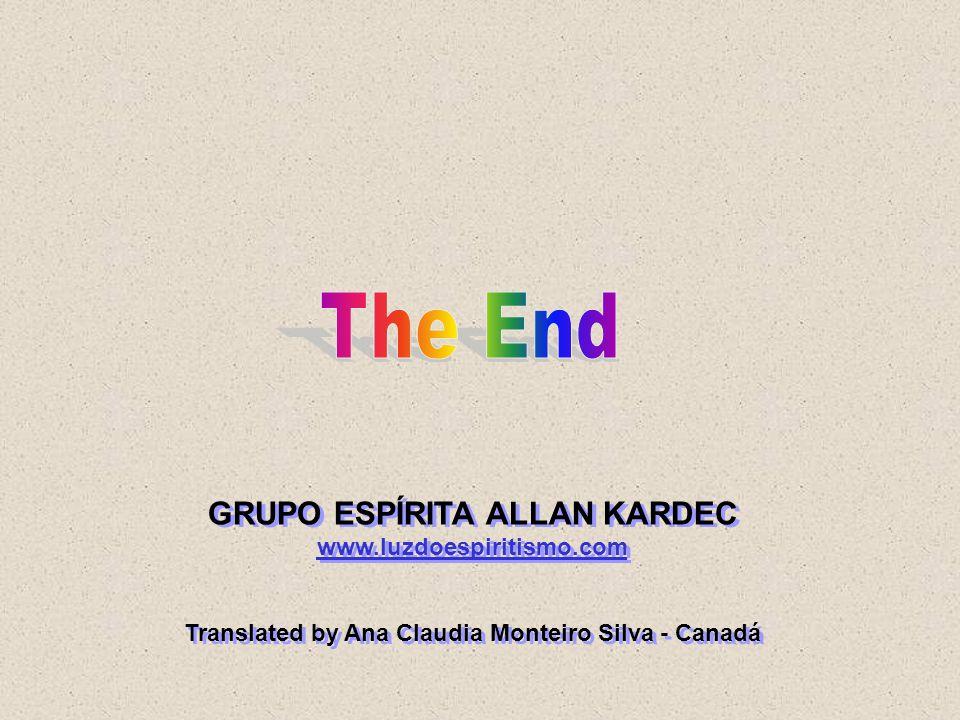 GRUPO ESPÍRITA ALLAN KARDEC www.luzdoespiritismo.com www.luzdoespiritismo.com Translated by Ana Claudia Monteiro Silva - Canadá GRUPO ESPÍRITA ALLAN K