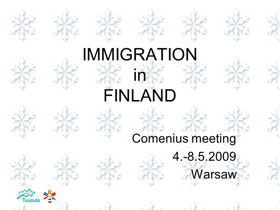 IMMIGRATION in FINLAND Comenius meeting 4.-8.5.2009 Warsaw