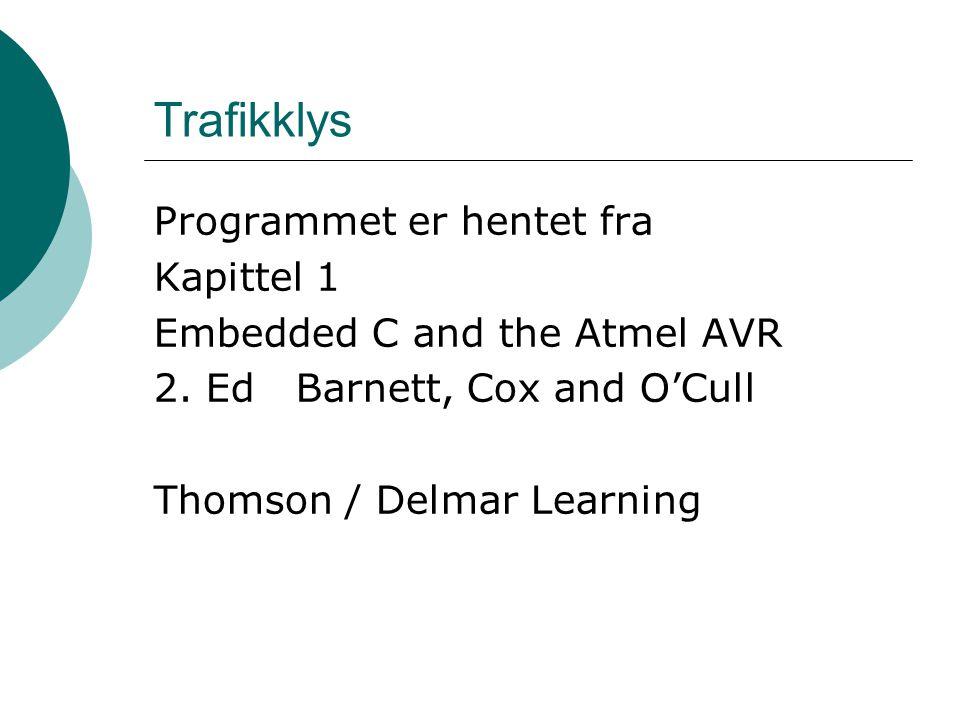 Trafikklys Programmet er hentet fra Kapittel 1 Embedded C and the Atmel AVR 2.