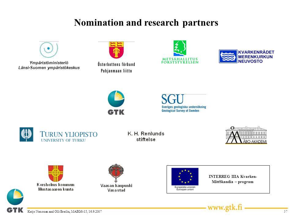 37Keijo Nenonen and Olli Breilin, MAEGS-15, 16.9.2007 Nomination and research partners INTERREG IIIA Kvarken- MittSkandia – program Ympäristöministeriö Länsi-Suomen ympäristökeskus