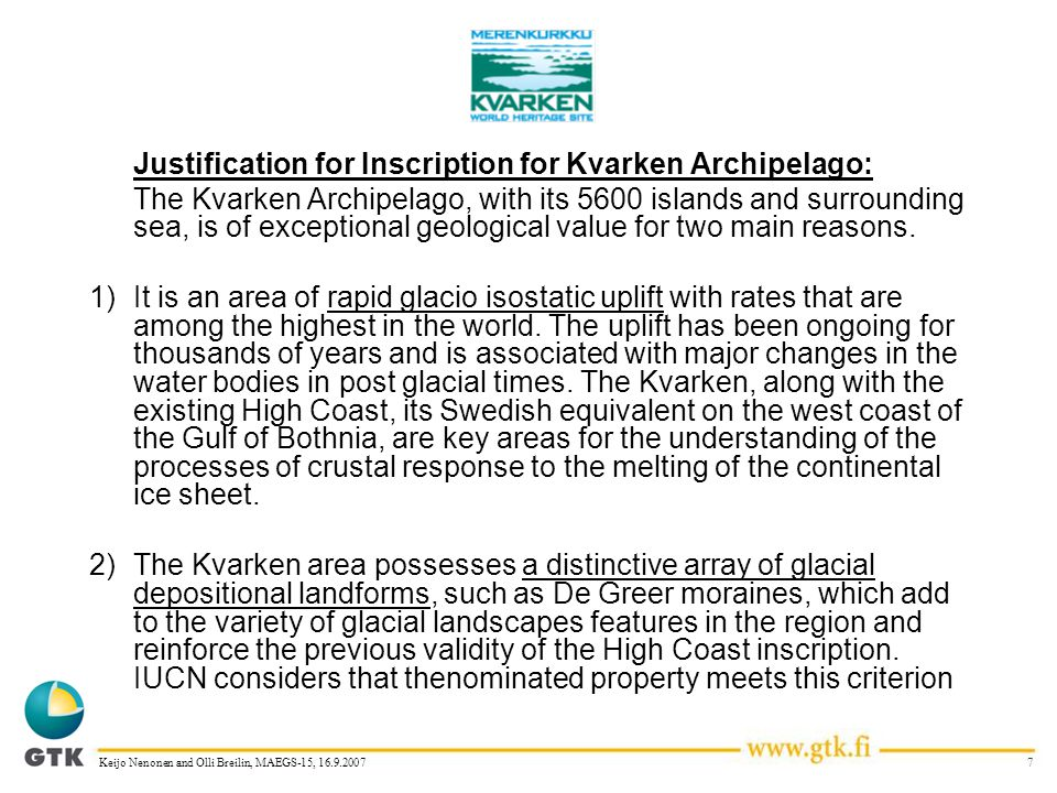 7Keijo Nenonen and Olli Breilin, MAEGS-15, 16.9.2007 Justification for Inscription for Kvarken Archipelago: The Kvarken Archipelago, with its 5600 isl