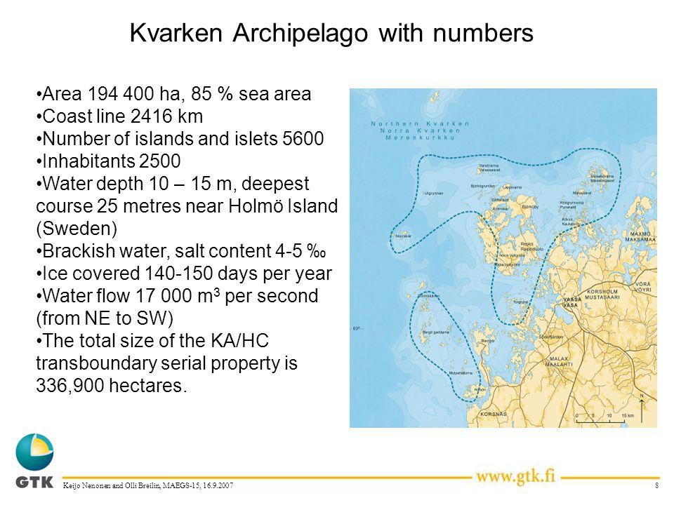 8Keijo Nenonen and Olli Breilin, MAEGS-15, 16.9.2007 Kvarken Archipelago with numbers Area 194 400 ha, 85 % sea area Coast line 2416 km Number of isla