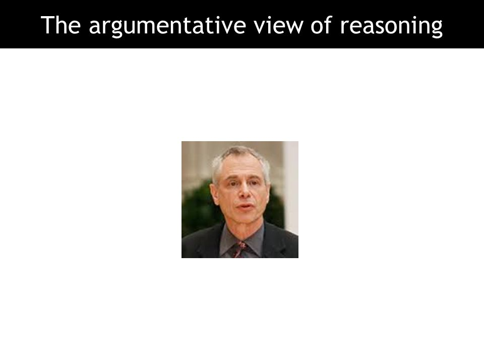 The argumentative view of reasoning