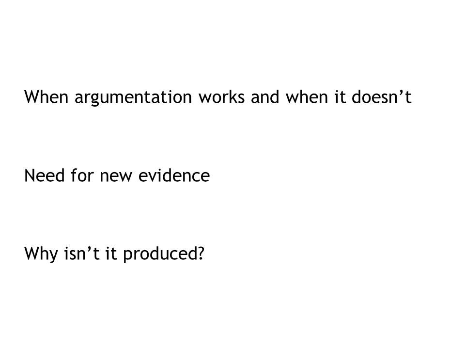 When argumentation works and when it doesn't Need for new evidence Why isn't it produced?