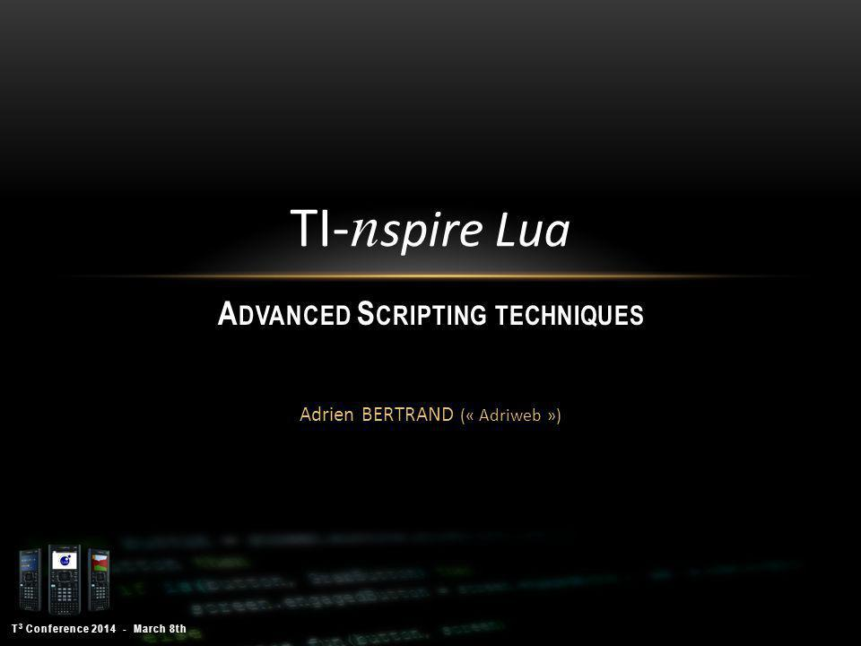 T 3 Conference 2014 - March 8th Adrien Bertrand I.C ODE O PTIMIZATION 1.Lua Performance Benchmarks 2.Tips and Tricks 3.Nspire-Lua Specific Things II.A DVANCED TECHNIQUES IN PRACTICE 1.Adding your own functions to gc 2.Using a screen manager + Bonus if we have some time .