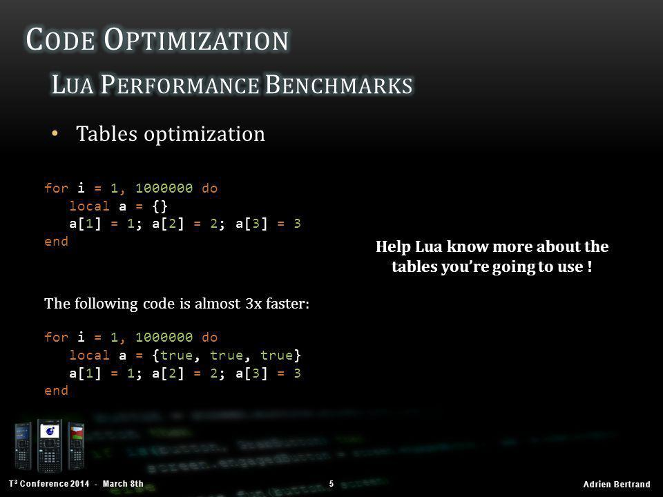 T 3 Conference 2014 - March 8th Adrien Bertrand More Tables optimization 6 Again, help Lua know more about the tables you're going to use .
