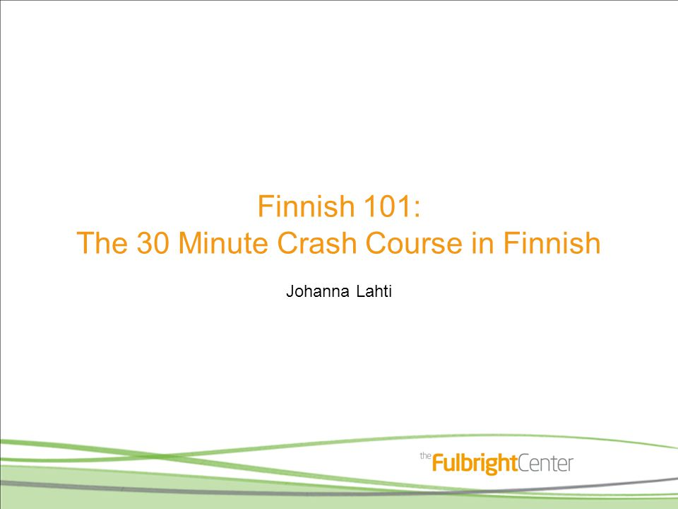 Finnish 101: The 30 Minute Crash Course in Finnish Johanna Lahti
