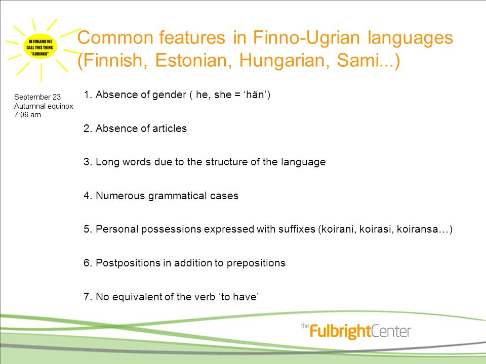 Common features in Finno-Ugrian languages (Finnish, Estonian, Hungarian, Sami...) 1.