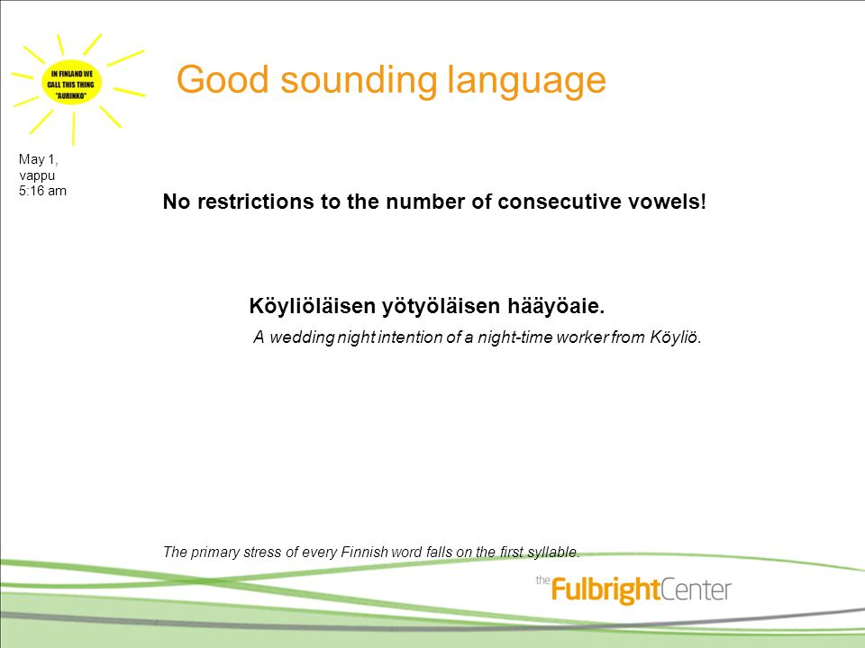 Good sounding language No restrictions to the number of consecutive vowels.