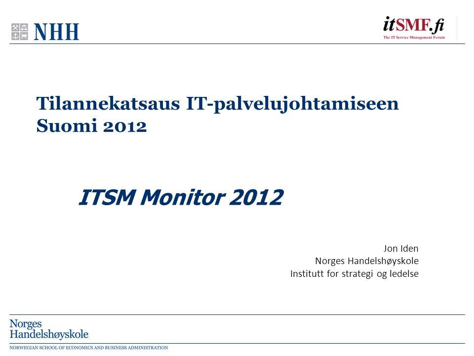 Tilannekatsaus IT-palvelujohtamiseen Suomi 2012 Jon Iden Norges Handelshøyskole Institutt for strategi og ledelse ITSM Monitor 2012
