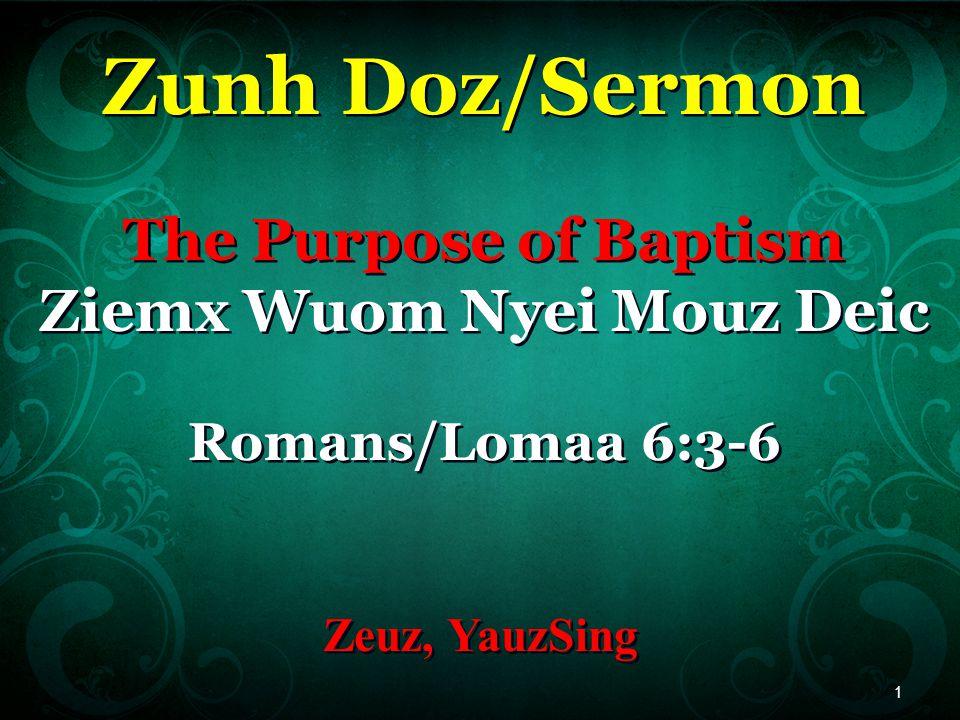 Zunh Doz/Sermon The Purpose of Baptism Ziemx Wuom Nyei Mouz Deic Romans/Lomaa 6:3-6 Zunh Doz/Sermon The Purpose of Baptism Ziemx Wuom Nyei Mouz Deic Romans/Lomaa 6:3-6 Zeuz, YauzSing 1
