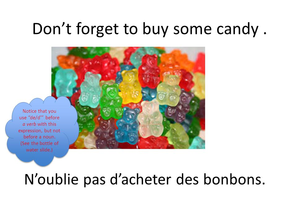 N'oublie pas d'acheter des bonbons. Don't forget to buy some candy.